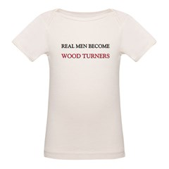 Real Men Become Wood Turners Organic Baby T-Shirt