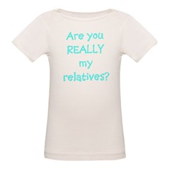 Are You Really My Relatives? Infant Creeper Organic Baby T-Shirt