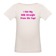 I Get My Milk Straight From T Organic Baby T-Shirt
