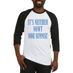 Neither Nowt Nor Summa Baseball Jersey
