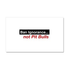 Bumper Sticker - Ban Ignorance... not Pit Bull Car Magnet 20 x 12