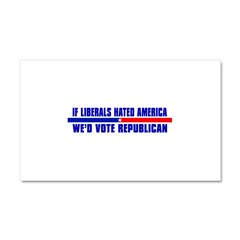 IF LIBERALS HATED AMERICA Car Magnet 20 x 12