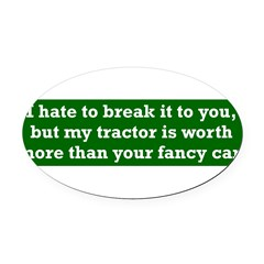 My tractor's worth... Oval Car Magnet