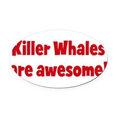 Killer Whales are awesome Oval Car Magnet