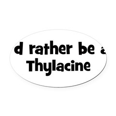 Rather be a Thylacine Oval Car Magnet