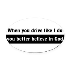 When you drive like I do Oval Car Magnet