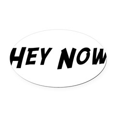 Hey Now Oval Car Magnet