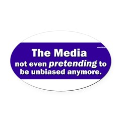 the media not even pretending to be unbiased anymo Oval Car Magnet