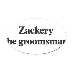 Zackery the groomsman Oval Car Magnet