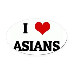 I Love ASIANS Oval Car Magnet