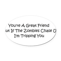 If the zombies chase us Oval Car Magnet