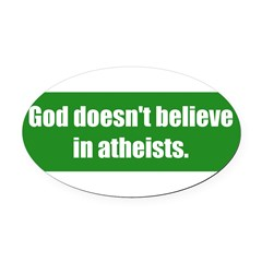 God doesn't believe in atheists. Oval Car Magnet