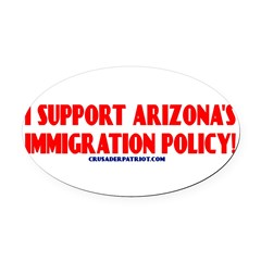 I SUPPORT ARIZONA'S IMMIGRATION POLICY! Oval Car Magnet