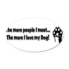 The more people I meet... Oval Car Magnet