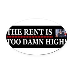 Rent is too Damn High Oval Car Magnet