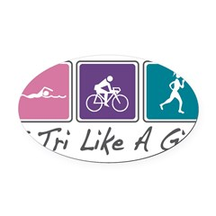 Tri Like A Girl Triathlete Oval Car Magnet