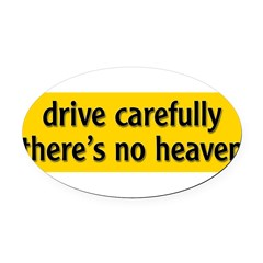 "Bumper Sticker ""drive carfully, there's no heaven"" Oval Car Magnet"