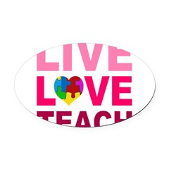 Live Love Teach Autism Oval Car Magnet