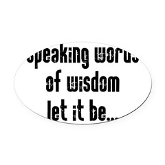 Speaking Words of Wisdom Oval Car Magnet