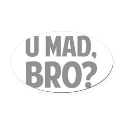 U Mad, Bro? Oval Car Magnet