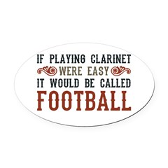 If Playing Clarinet Were Easy Oval Car Magnet