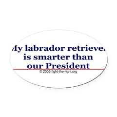 My labrador retriever is smarter (bumper sticker) Oval Car Magnet