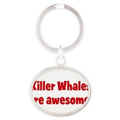 Killer Whales are awesome Oval Keychain