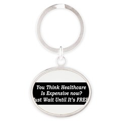 You Think Healthcare is Expensive Now Oval Keychain