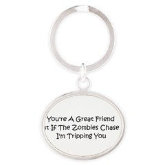 If the zombies chase us Oval Keychain