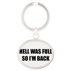Hell was full Oval Keychain