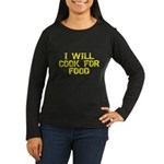 Will Cook For Food Womens Long Sleeve Dark T-Shirt