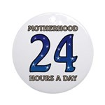 Motherhood 24 hours a day 24/7 Job Ornament (Round