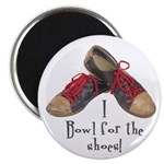 I Bowl for the Shoes Magnet