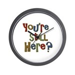 Funny You're Still Here Humorous Wall Clock