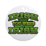 Irish You Were Irish Shamrock Ornament (Round)