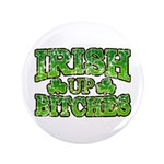 "Distressed Drink Up Bitches Shamrock 3.5"" Button"