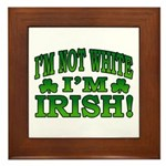 I'm Not White I'm Irish Framed Tile