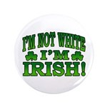 "I'm Not White I'm Irish 3.5"" Button (100 pack)"