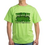 You Look Like I Need a Drink Green T-Shirt