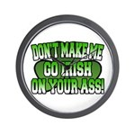 Don't Make Me Go Irish on Your Ass Wall Clock