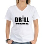 Drill Here Drill Now Women's V-Neck T-Shirt