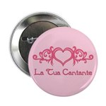 La Tua Cantante 2.25&quot; Button
