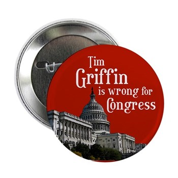 Tim Griffin is wrong for Congress (anti-Griffin button)