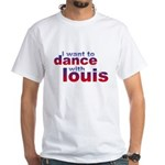 I want to Dance with Louis White T-Shirt