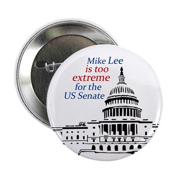 Mike Lee is too extreme for the Senate campaign button