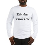 Shirt Wasn't Free Long Sleeve T-Shirt