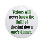 Vegans Never Know Ornament (Round)