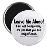 Leave Me Alone! Magnet