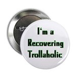 "Recovering Trollaholic 2.25"" Button (10 pack)"