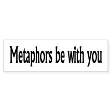 Metaphors Be With You Bumper Sticker